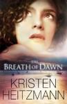 The Breath of Dawn (The Spencer Family Series, #3) - Kristen Heitzmann