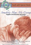 Somebody Hear Me Crying: Youth in Protective Services: Youth with Special Needs - Joyce Libal