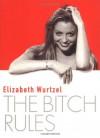 The Bitch Rules - Elizabeth Wurtzel