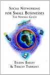 Social Networking for Small Businesses: The Newbies Guide - Eileen Bailey, Tracey Tarrant