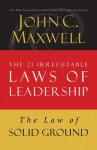 The Law of Solid Ground: Lesson 6 from The 21 Irrefutable Laws of Leadership - John Maxwell