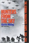 Hunters from the Sky: The German Parachute Corps, 1940-1945 - Charles Whiting