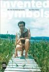 Invented Symbols: An Art Autobiography - Vincent Katz, Alex Katz