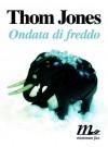 Ondata di freddo - Thom Jones, Martina Testa