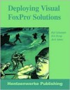 Deploying Visual FoxPro Solutions - Rick Schummer, Sally J. Guenette, Rick Borup, Jacci Adams, Andrew MacNeill
