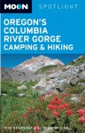 Moon Spotlight Oregon's Columbia River Gorge Camping & Hiking - Tom Stienstra, Sean Patrick Hill