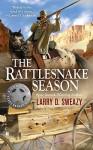The Rattlesnake Season - Larry D. Sweazy