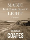 Magic in a Certain Slant of Light - Deborah Coates