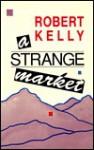 A Strange Market - Robert Kelly