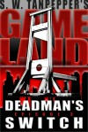 GAMELAND: Deadman's Switch (S. W. Tanpepper's GAMELAND, #3) - Saul Tanpepper