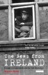 News from Ireland, The: Foreign Correspondents and the Irish Revolution - Maurice Walsh