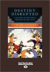 Destiny Disrupted: A History of the World Through Islamic Eyes (Large Print 16pt) - Tamim Ansary