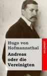 Andreas Oder Die Vereinigten - Hugo von Hofmannsthal