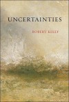 Uncertainties - Robert Kelly