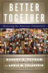Better Together: Restoring the American Community - Robert D. Putnam, Lewis Feldstein, Donald J. Cohen