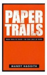 Paper Trails: From Trees to Trash-The True Cost of Paper - Mandy Haggith