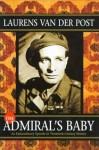 The Admiral's Baby: An Extraordinary Episode in Twentieth-Century History - Laurens van der Post