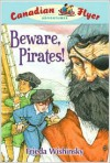 Beware, Pirates! (Canadian Flyer Adventures) - Frieda Wishinsky, Dean Griffiths