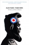 Black France / France Noire: The History and Politics of Blackness - Trica Danielle Keaton, T. Denean Sharpley-Whiting, Tyler Stovall