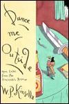 Dance Me Outside - W.P. Kinsella