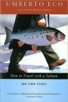 How to Travel with a Salmon & Other Essays (A Harvest Book) - Umberto Eco