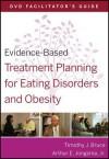 Evidence-Based Treatment Planning for Eating Disorders and Obesity: DVD Facilitator's Guide - Timothy J. Bruce, Arthur E. Jongsma Jr.