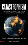Catastrophism: The Apocalyptic Politics of Collapse and Rebirth - Sasha Lilley, David McNally, Eddie Yuen, James Davis, Doug Henwood