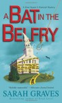 A Bat in the Belfry: A Home Repair Is Homicide Mystery - Sarah Graves