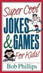 Super Cool Jokes and Games for Kids - Bob Phillips