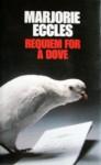 Requiem for a Dove - Marjorie Eccles