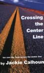Crossing the Center Line - Jackie Calhoun
