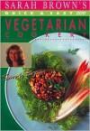 Sarah Brown's Quick and Easy Vegetarian Cookery - Sarah Brown