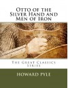 Otto of the Silver Hand and Men of Iron - Howard Pyle
