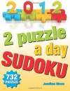 2012 - 2 Puzzles A Day Sudoku. 732 Puzzles: 2 sudoku puzzles for each day of the year. Easy to Hard Sudoku - Jonathan Bloom