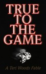 True to the Game (True to the Game #1) - Teri Woods