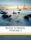 Ruth: A Novel, Volume 1 - Elizabeth Gaskell