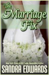 The Marriage Fix (Billionaire Games: Book 3) - Sandra Edwards