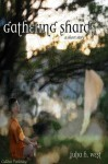 Gathering Shards - Julia H. West, Danica B. West