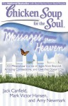 Chicken Soup for the Soul: Messages from Heaven: 101 Miraculous Stories of Signs from Beyond, Amazing Connections, and Love that Doesn't Die - Jack Canfield, Mark Victor Hansen, Amy Newmark