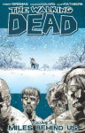 The Walking Dead, Vol. 2: Miles Behind Us - Robert Kirkman, Charlie Adlard, Cliff Rathburn, Tony Moore