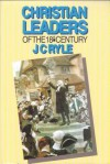 Christian Leaders of the 18th Century - J.C. Ryle