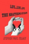 Life... Lust...Love: The Shattering of Hearts - Stephen Paul Tolmie