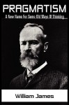 Pragmatism: A New Name for Some Old Ways of Thinking - William James