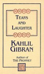 Tears & Laughter - Kahlil Gibran