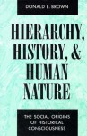 Hierarchy, History, and Human Nature: The Social Origins of Historical Consciousness - Donald E. Brown