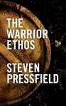 The Warrior Ethos - Steven Pressfield