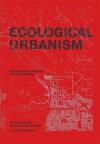 Ecological Urbanism - Mohsen Mostafavi, Gareth Doherty