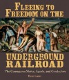 Fleeing to Freedom on the Underground Railroad: The Courageous Slaves, Agents, and Conductors - Elaine Landau