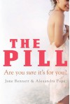 The Pill: Are You Sure it's for You? - Jane Bennett, Alexandra Pope