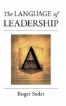 The Language of Leadership - Roger Soder, John I. Goodlad